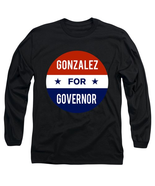 Gonzalez For Governor 2018 Long Sleeve T-Shirt