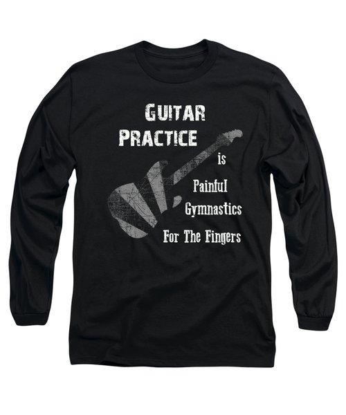 Long Sleeve T-Shirt featuring the digital art Guitar Practice Is Painful by Guitar Wacky