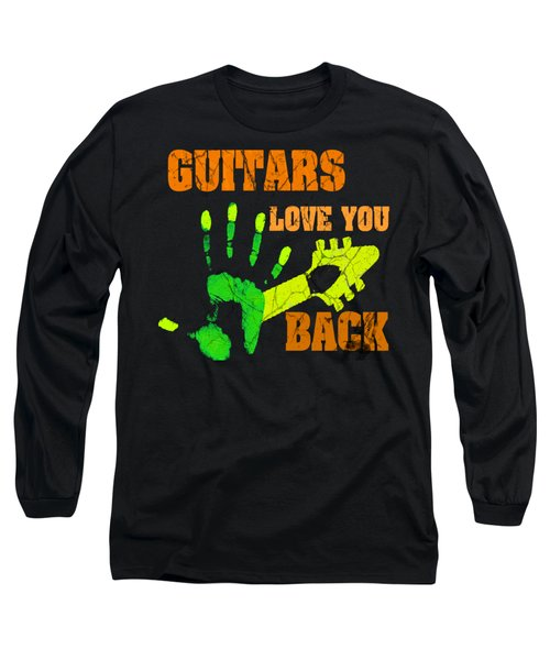 Guitars Love You Back Long Sleeve T-Shirt
