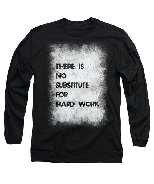 Hard Work Long Sleeve T-Shirt