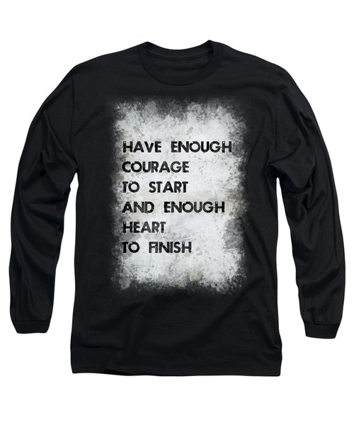 Have Enough Courage Long Sleeve T-Shirt