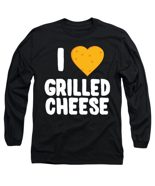 I Love Grilled Cheese Long Sleeve T-Shirt