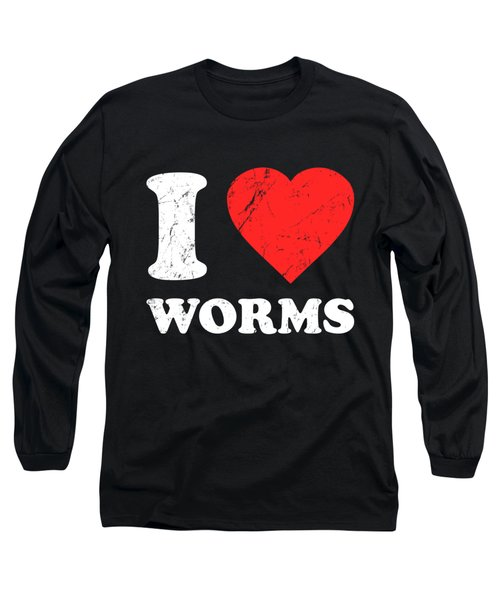 I Love Worms Long Sleeve T-Shirt