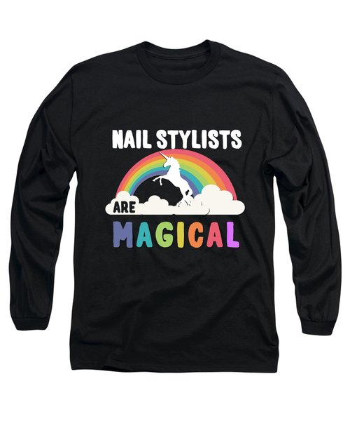 Nail Stylists Are Magical Long Sleeve T-Shirt