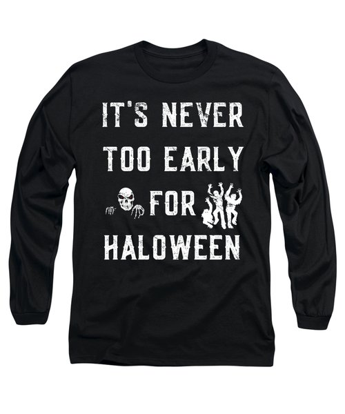 Never Too Early For Halloween Long Sleeve T-Shirt