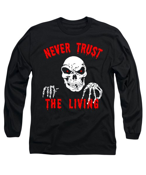 Never Trust The Living Halloween Long Sleeve T-Shirt