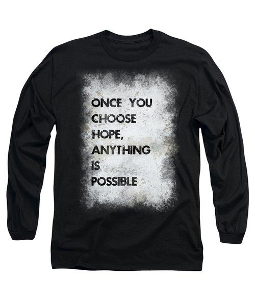 Once You Choose Hope Long Sleeve T-Shirt