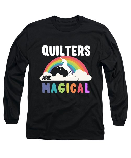 Quilters Are Magical Long Sleeve T-Shirt