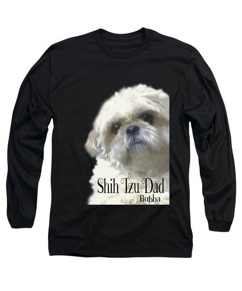 Shih Tzu For Dad-bubba Long Sleeve T-Shirt