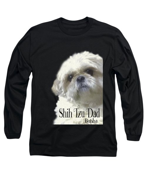 Long Sleeve T-Shirt featuring the photograph Shih Tzu For Dad-bubba by Ericamaxine Price