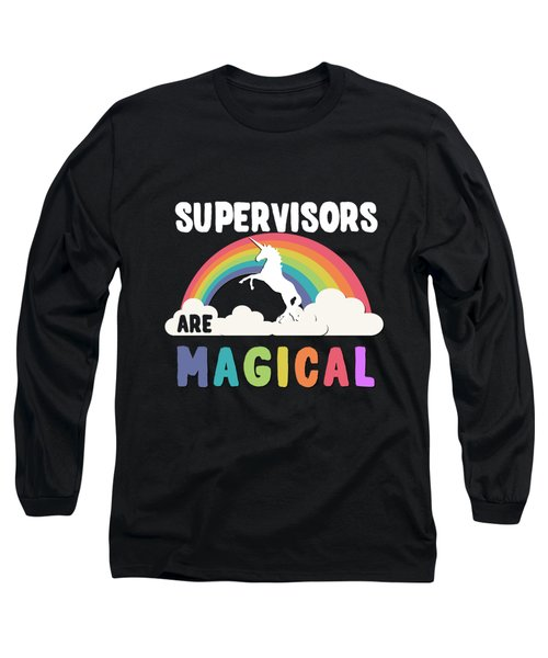 Supervisors Are Magical Long Sleeve T-Shirt
