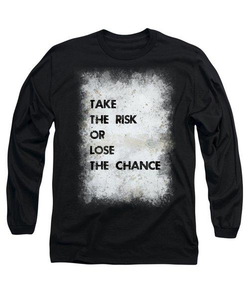 Take The Risk Long Sleeve T-Shirt