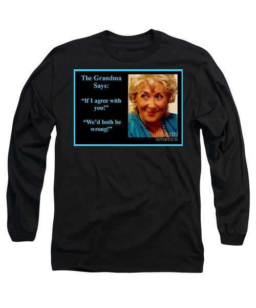 The Grandma Agrees Long Sleeve T-Shirt