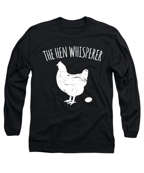 The Hen Whisperer Chicken Farmer Long Sleeve T-Shirt