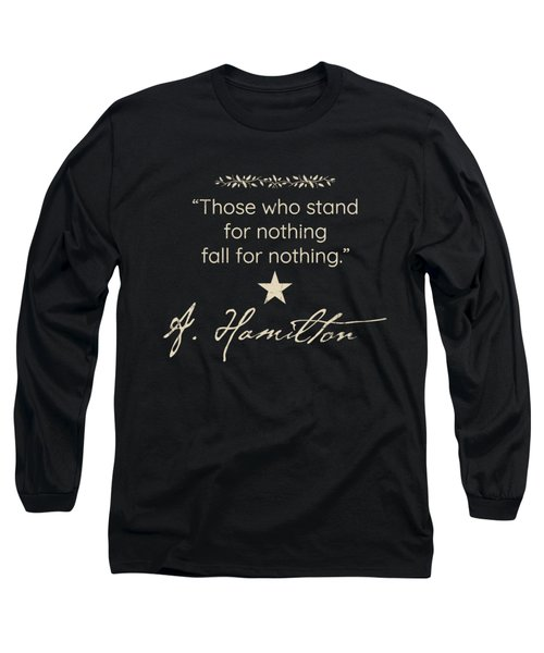 Those Who Stand For Nothing Fall For Anything T Shirt Long Sleeve T-Shirt