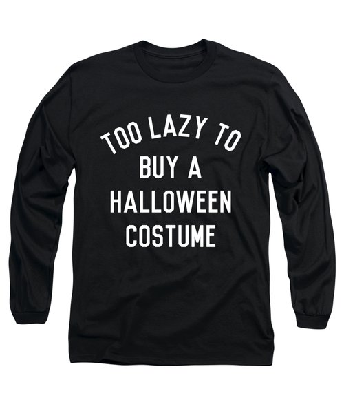 Too Lazy To Buy A Halloween Costume Long Sleeve T-Shirt