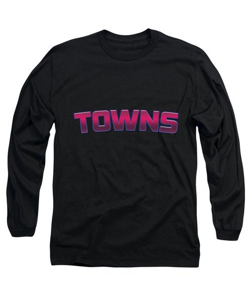 Towns #towns Long Sleeve T-Shirt