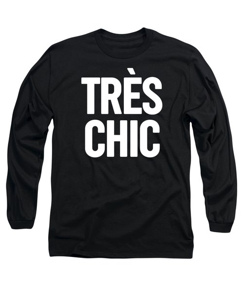 Tres Chic - Fashion - Classy, Bold, Minimal Black And White Typography Print - 2 Long Sleeve T-Shirt