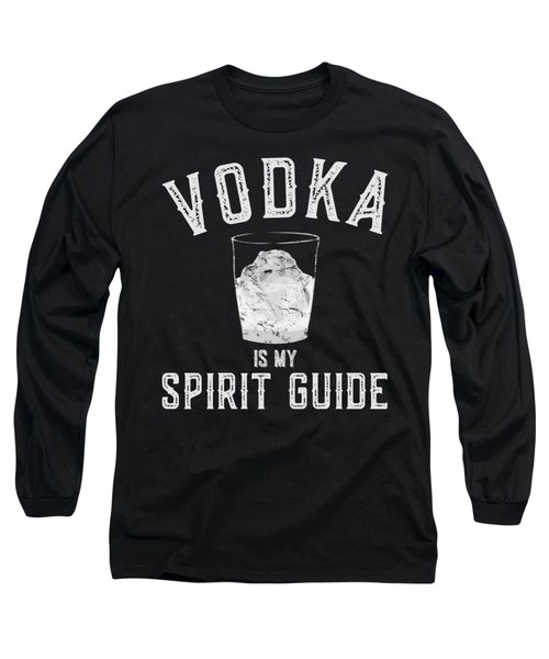 Vodka Is My Spirit Guide Funny Drinking Long Sleeve T-Shirt