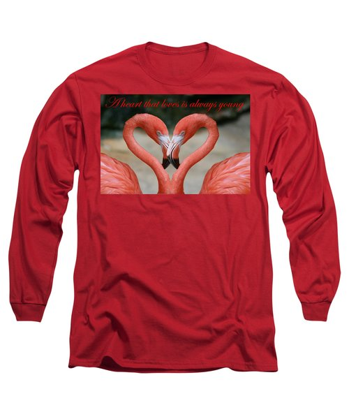 A Heart That Loves Is Always Young Long Sleeve T-Shirt
