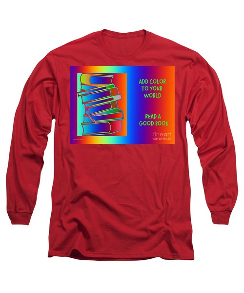 Add Color To Your World Read A Good Book Long Sleeve T-Shirt by Annie Zeno