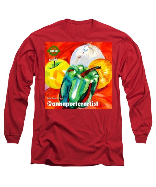 Apple, Onions And Pepper A Digital Edit Long Sleeve T-Shirt by Anna Porter