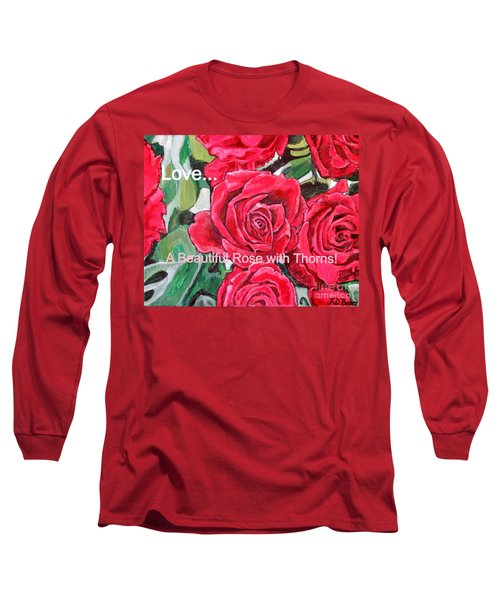 Love A Beautiful Rose With Thorns Long Sleeve T-Shirt by Kimberlee Baxter