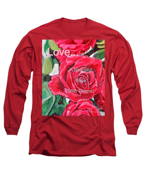 Love... A Beautiful Rose With Thorns Long Sleeve T-Shirt by Kimberlee Baxter