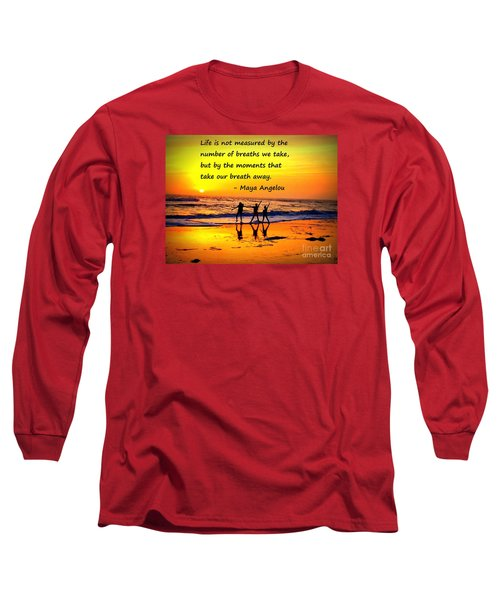 Long Sleeve T-Shirt featuring the photograph Moments That Take Our Breath Away - Maya Angelou by Shelia Kempf