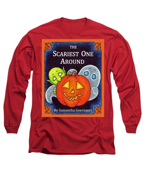 The Scariest One Around Long Sleeve T-Shirt by Samantha Geernaert