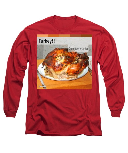 Turkey!! Cooked And Photographed By Long Sleeve T-Shirt