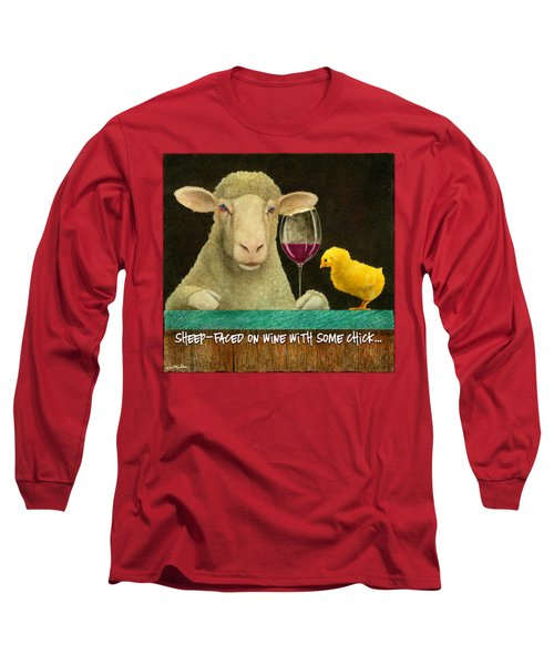 Sheep Faced On Wine With Some Chick... Long Sleeve T-Shirt
