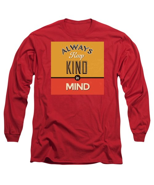 Always Keep Kind In Mind Long Sleeve T-Shirt