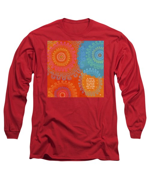 Be Exactly Who You Are Long Sleeve T-Shirt by Lisa Weedn