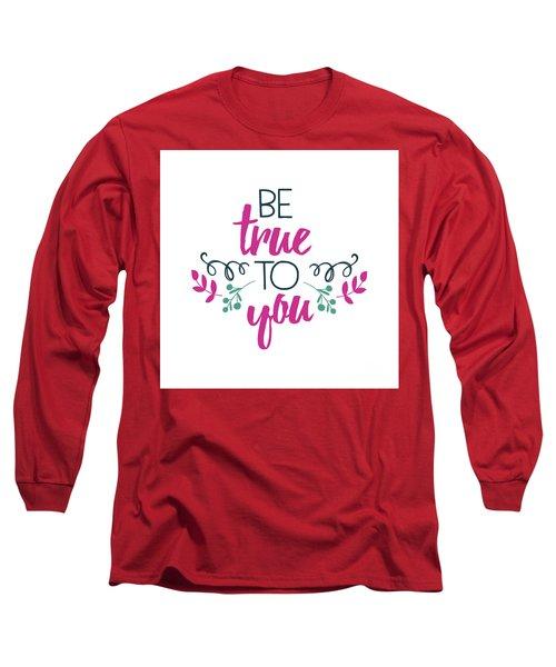 Be True To You Long Sleeve T-Shirt