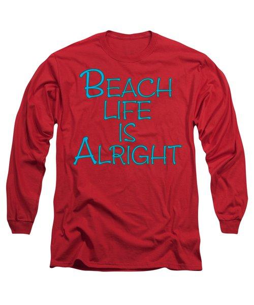 Beach Life Is Alright Long Sleeve T-Shirt
