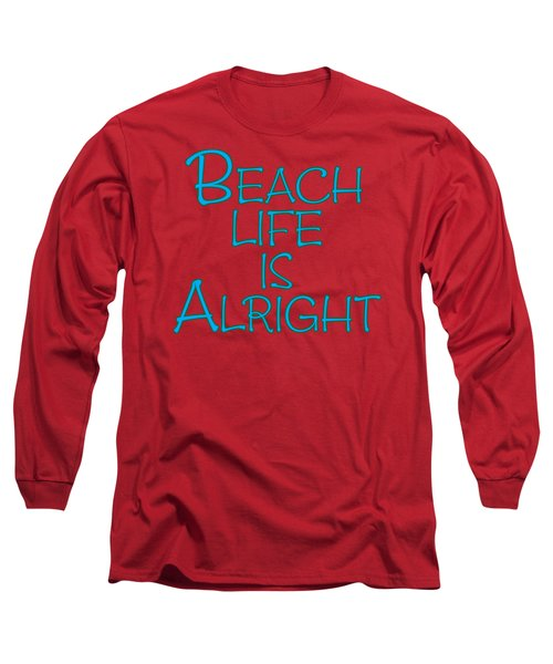Beach Life Is Alright Long Sleeve T-Shirt