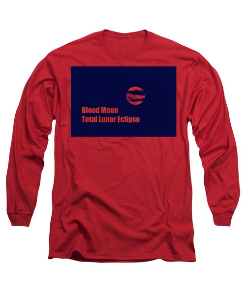 Long Sleeve T-Shirt featuring the photograph Blood Moon - Total Lunar Eclipse by James BO Insogna