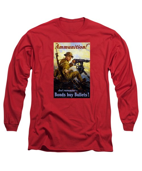 Ammunition  - Bonds Buy Bullets Long Sleeve T-Shirt