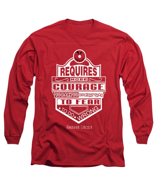 Courage To Dare To Do Right Than To Fear To Do Wrong Abraham Lincoln Long Sleeve T-Shirt by Creative Ideaz