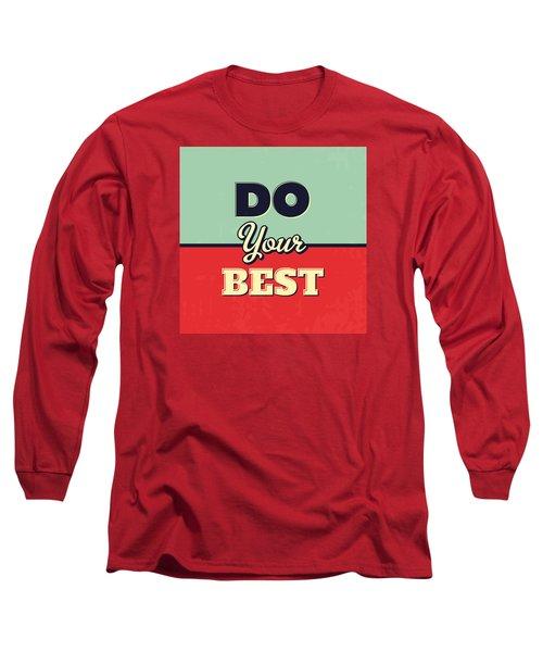 Do Your Best Long Sleeve T-Shirt