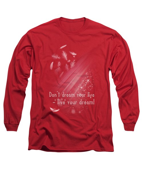 Long Sleeve T-Shirt featuring the digital art Don't Dream Your Life by Jutta Maria Pusl