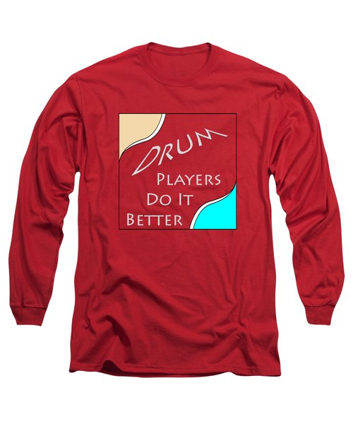 Drum Players Do It Better 5649.02 Long Sleeve T-Shirt by M K  Miller