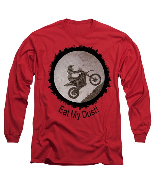 Eat My Dust Long Sleeve T-Shirt
