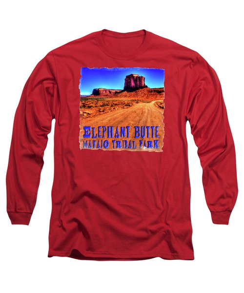 Elephant Butte Monument Valley Navajo Tribal Park Long Sleeve T-Shirt