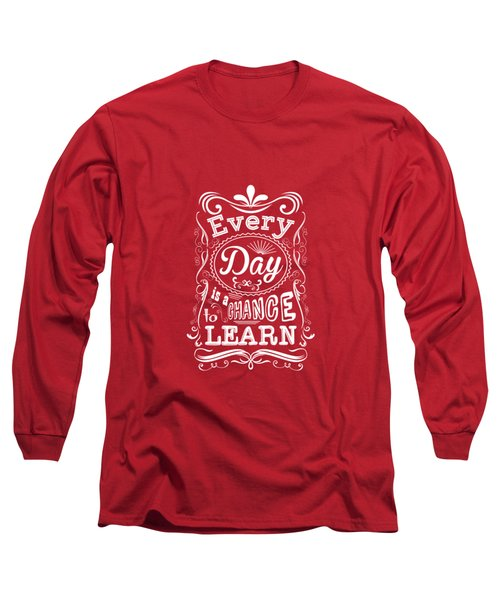 Every Day Is A Chance To Learn Motivating Quotes Poster Long Sleeve T-Shirt by Lab No 4