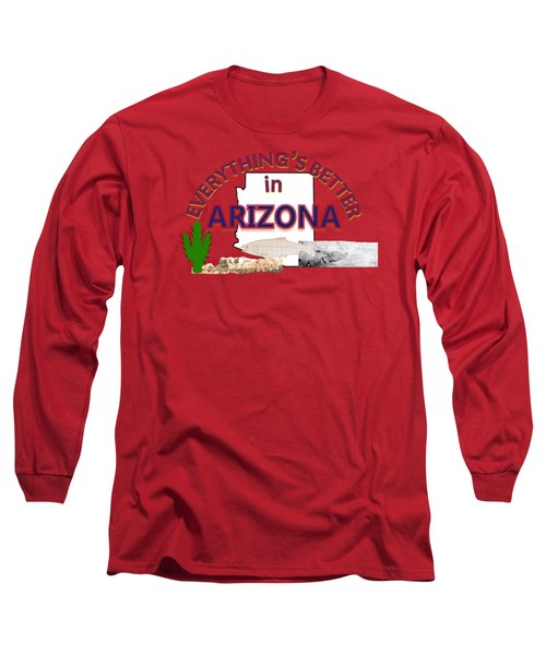 Everything's Better In Arizona Long Sleeve T-Shirt