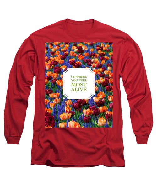 Go Where You Feel Most Alive Poster Long Sleeve T-Shirt