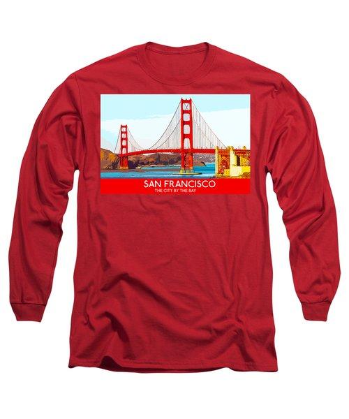 Golden Gate Bridge San Francisco The City By The Bay Long Sleeve T-Shirt