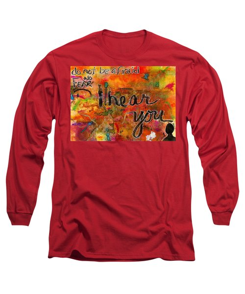 Have No Fear - I Hear You Long Sleeve T-Shirt